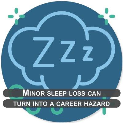 Minor sleep loss can turn into a career hazard